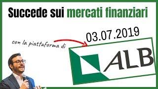 SUCCEDE SUI MERCATI (con ALB Forex) - 03.07.2019