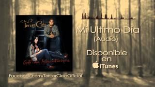 Tercer Cielo- Mi Ultimo Dia (Audio)