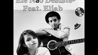 Cantando: Ele não Desiste de você - Feat. Eliab