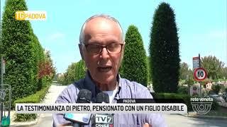 TG PADOVA (08/05/2018) - LA TESTIMONIANZA DI PIETRO, PENSIONATO CON UN FIGLIO DISABILE