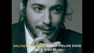 Salvador Sobral - Amar Pelos Dois [remix version]