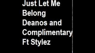 Just Let Me Belong   Deanos and Complimentary Ft Stylez