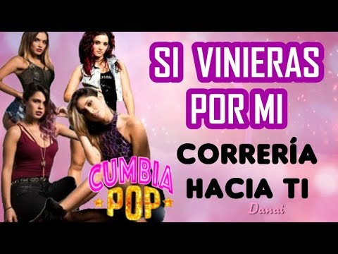 si vinieras por mi de cumbia pop Letra y Video