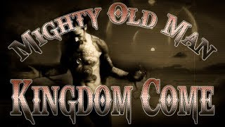Kingdom Come - Mighty Old Man.