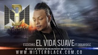 El Vida Suave - Mr Black Ft. Dogardisck ®