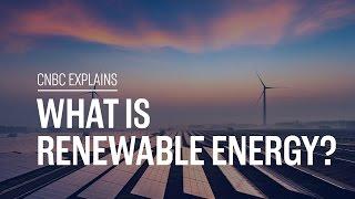 What is renewable energy? | CNBC Explains