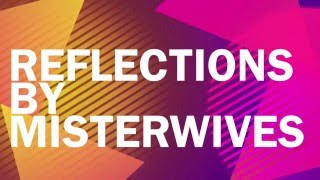 Reflections- Misterwives