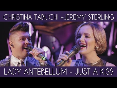 Christina Tabuchi + Jeremy Sterling | Lady Antebellum - Just A Kiss (Cover)