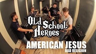 OLD SCHOOL HEROES - AMERICAN JESUS (Bad Religion cover)