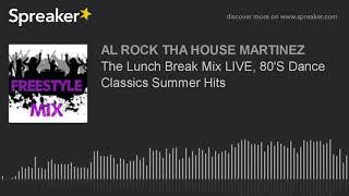 The Lunch Break Mix LIVE, 80'S Dance Classics Summer Hits