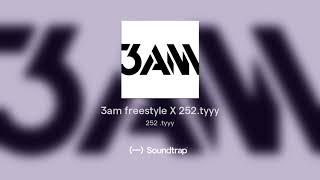 3am freestyle X 252.tyyy