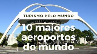 10 maiores aeroportos do mundo
