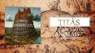 Titãs - Faixa a Faixa: Quem são os Animais? (Álbum Nheengatu)