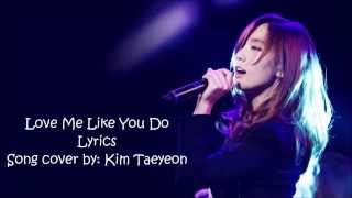 Taeyeon   Love Me Like You Do Lyrics English