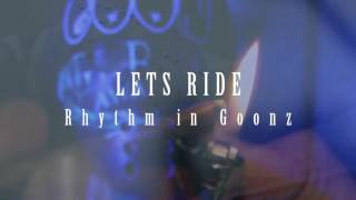 Lets Ride ( Official Video ) - Rhythm In GoonZ