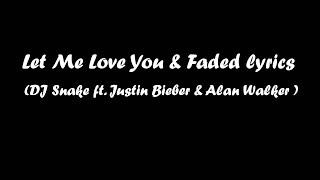 Let Me Love You & Faded  lyrics  (DJ Snake ft. Justin Bieber & Alan Walker )