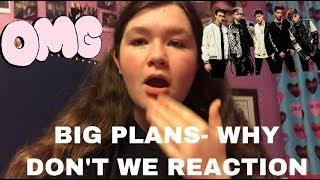 BIG PLANS-WHY DON'T WE REACTION!!