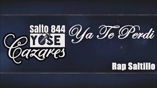 Yose Cazares - Ya Te Perdi (LETRA)