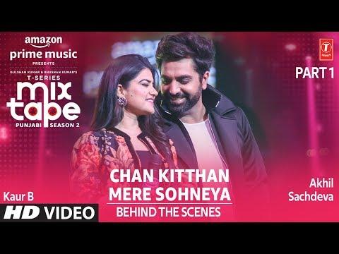 Making of Chan Kitthan/ Mere Sohneya Ep 4 | Akhil Sachdeva, Kaur B| Mixtape Punjabi Season 2