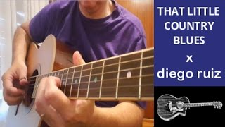 """That Little Country Blues"" x Diego Ruiz - fingerpicking guitar - tab"