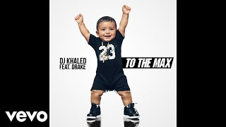 DJ Khaled - To the Max (Audio) ft. Drake