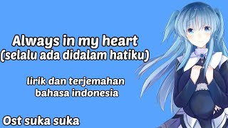 Lagu sedih penuh makna|Always in my heart|OST sukasuka|Lyrics dan terjemahan bahasa indonesia