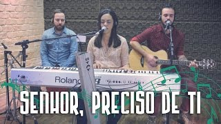 SENHOR, PRECISO DE TI (Lord, I Need You - Matt Maher)