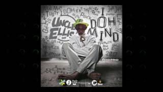 Uncle Ellis - I Doh Mind | 2017 Music Release