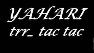 YAHARI _  TRRR TAC TAC
