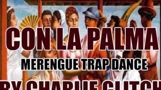 Con La Palma Charlie Glitch Merengue Trap