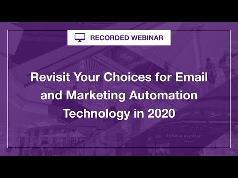 Webinar: Revisit Your Choices for Email and Marketing Automation Technology in 2020