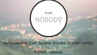 Cashmere Cat - Trust Nobody (Audio) ft. Selena Gomez, Tory Lanez Cover - Rahel