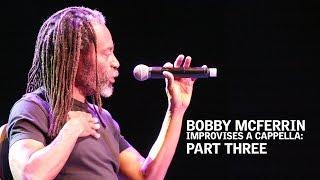 Bobby McFerrin Improvises A Cappella: Part Three