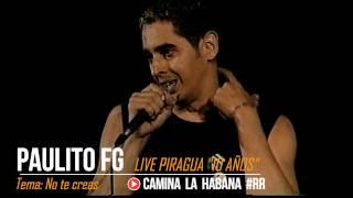 "NO TE CREAS  - PAULITO FG (10 AÑOS) LIVE ""LA PIRAGUA"" 2002 - CAMINA LA HABANA by RENZO REY #RR"