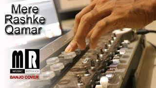Mere Rashke Qamar (मेरे रश्के क़मर) Banjo Cover | Bollywood Instrumental | By music Retouch
