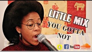 You Gotta Not - Little Mix Cover By Juu' Heri