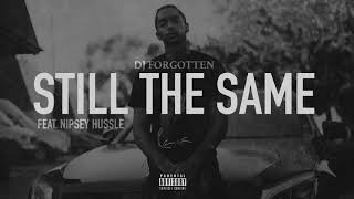 Nipsey Hussle   Still the Same ft  DJ Forgotten Audio