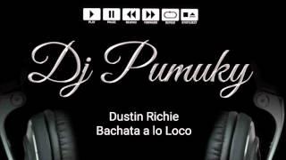 Dustin Richie - Bachata a lo Loco (Dj Pumuky)