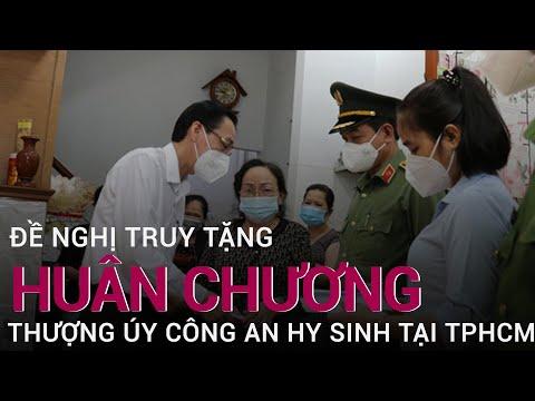 Đề nghị truy tặng Huân chương cho chiến sĩ công an hy sinh khi làm nhiệm vụ tại TPHCM | VTC Now