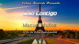 Solo Contigo Manuel Muñoz el de la letra indestructible Prod(Urban Records)