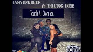 IAmYungReef - Touch All Over You Ft. Young Dee (Prod By : OGE BEATS)