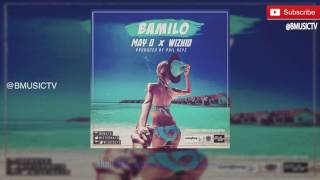 May D - Bamilo Ft. Wizkid  (OFFICIAL AUDIO 2016)