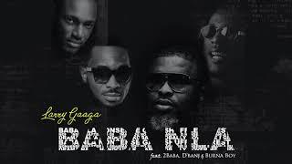 Baba Nla - Larry Gaaga feat 2Baba, D'banj & Burna Boy