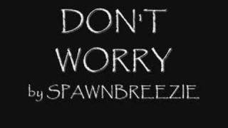 DON'T WORRY by SPAWNBREEZIE