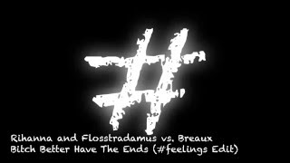 Rihanna and Flosstradamus vs. Breaux - Bitch Better Have The Ends (#feelings Edit)