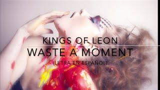 Kings of Leon - Waste A Moment [LETRA EN ESPAÑOL]