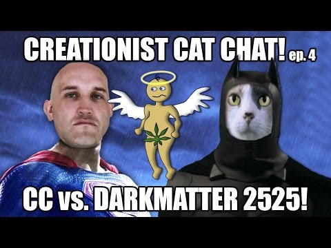 Creationist Cat Chat : Darkmatter 2525!