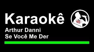 Arthur Danni   Se Você Me Der Tema da Novela Cheias de charmes Karaoke