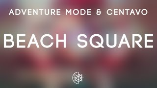 adventure mode & CENTAVO - Beach Square