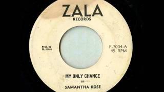 Samantha Rose - My Only Chance [Zala]